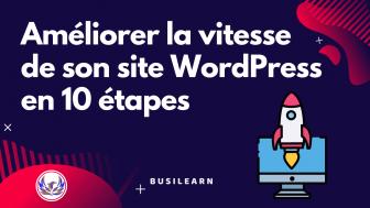 Améliorer la vitesse de son site WordPress en 10 étapes